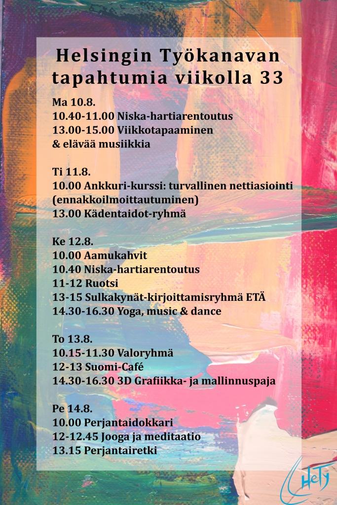 Ma 10.8. 10.40-11.00 Niska-hartiarentoutus 13.00-15.00 Viikkotapaaminen  & elävää musiikkia  Ti 11.8. 10.00 Ankkuri-kurssi: turvallinen nettiasiointi (ennakkoilmoittautuminen) 13.00 Kädentaidot-ryhmä  Ke 12.8. 10.00 Aamukahvit  10.40 Niska-hartiarentoutus 11-12 Ruotsi 13-15 Sulkakynät-kirjoittamisryhmä ETÄ   14.30-16.30 Yoga, music & dance  To 13.8. 10.15-11.30 Valoryhmä 12-13 Suomi-Café 14.30-16.30 3D Grafiikka- ja mallinnuspaja  Pe 14.8. 10.00 Perjantaidokkari  12-12.45 Jooga ja meditaatio  13.15 Perjantairetki